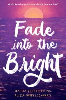 Fade into the Bright, Etting, Jessica Koosed & Schwartz, Alyssa Embree