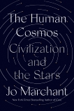 The Human Cosmos: Civilization and the Stars, Marchant, Jo