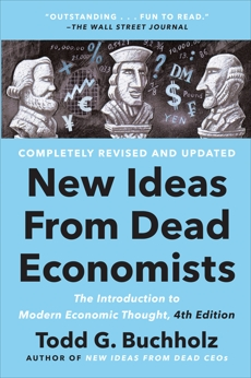 New Ideas from Dead Economists: The Introduction to Modern Economic Thought, 4th Edition, Buchholz, Todd G.