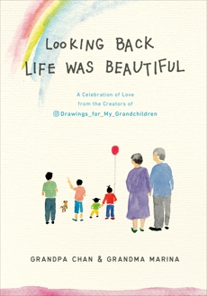 Looking Back Life Was Beautiful: A Celebration of Love from the Creators of Drawings For My Grandchildren, Chan, Grandpa & Lee, Chan Jae