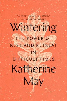 Wintering: The Power of Rest and Retreat in Difficult Times, May, Katherine