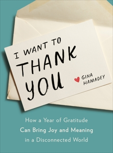 I Want to Thank You: How a Year of Gratitude Can Bring Joy and Meaning in a Disconnected World, Hamadey, Gina