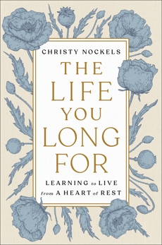 The Life You Long For: Learning to Live from a Heart of Rest, Nockels, Christy