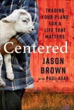 Centered: Trading Your Plans for a Life That Matters, Brown, Jason & Asay, Paul