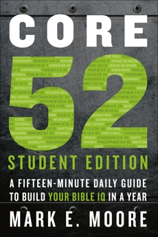 Core 52 Student Edition: A Fifteen-Minute Daily Guide to Build Your Bible IQ in a Year, Moore, Mark E.
