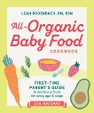 All-Organic Baby Food Cookbook: First Time Parent's Guide to Nutritious Foods for Every Age and Stage, Bodenbach, Leah
