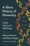 A Short History of Humanity: A New History of Old Europe, Krause, Johannes & Trappe, Thomas