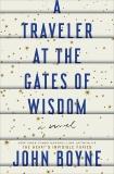 A Traveler at the Gates of Wisdom: A Novel, Boyne, John