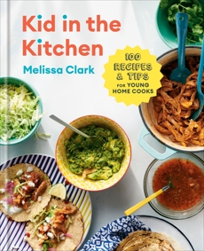 Kid in the Kitchen: 100 Recipes and Tips for Young Home Cooks: A Cookbook, Gercke, Daniel & Clark, Melissa