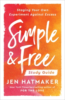 Simple and Free: Study Guide: Staging Your Own Experiment Against Excess, Hatmaker, Jen