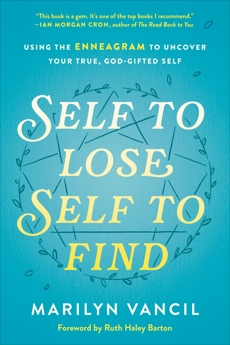 Self to Lose, Self to Find: Using the Enneagram to Uncover Your True, God-Gifted Self, Vancil, Marilyn
