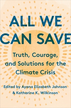 All We Can Save: Truth, Courage, and Solutions for the Climate Crisis,