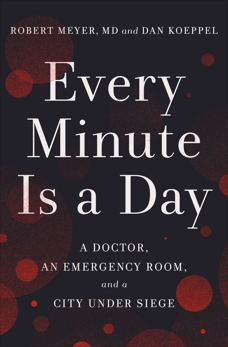 Every Minute Is a Day: A Doctor, an Emergency Room, and a City Under Siege