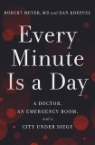 Every Minute Is a Day: A Doctor, an Emergency Room, and a City Under Siege, Meyer, Robert & Koeppel, Dan
