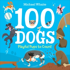 100 Dogs: Playful Pups to Count, Whaite, Michael
