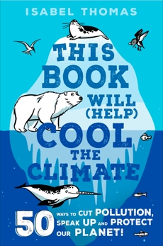 This Book Will (Help) Cool the Climate: 50 Ways to Cut Pollution and Protect Our Planet!, Thomas, Isabel