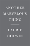 Another Marvelous Thing, Colwin, Laurie