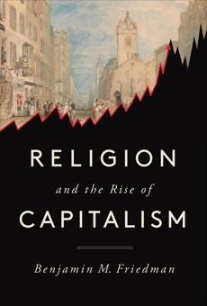 Religion and the Rise of Capitalism, Friedman, Benjamin M.