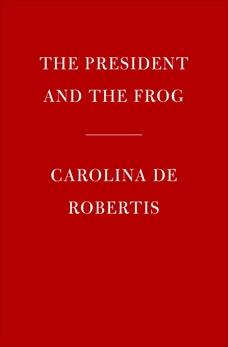 The President and the Frog: A novel, De Robertis, Carolina