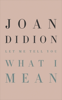 Let Me Tell You What I Mean, Didion, Joan