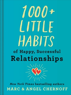 1000+ Little Habits of Happy, Successful Relationships, Chernoff, Marc & Chernoff, Angel