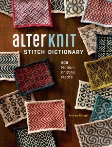 AlterKnit Stitch Dictionary: 200 Modern Knitting Motifs, Rangel, Andrea