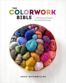 The Colorwork Bible: Techniques and Projects for Colorful Knitting, Ostermiller, Jesie