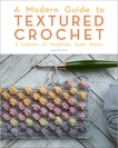 A Modern Guide to Textured Crochet: A Collection of Wonderfully Tactile Stitches, Sartori, Lee