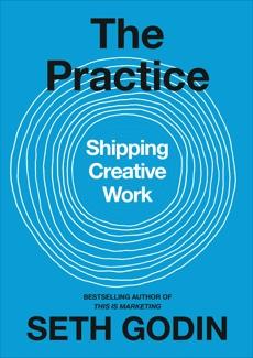 The Practice: Shipping Creative Work, Godin, Seth