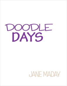 Doodle Days: Over 100 Creative Ideas for Doodling, Drawing, and Journaling, Maday, Jane