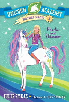 Unicorn Academy Nature Magic #2: Phoebe and Shimmer, Sykes, Julie