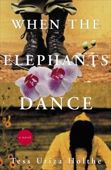 When the Elephants Dance: A Novel, Holthe, Tess Uriza