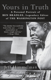 Yours in Truth: A Personal Portrait of Ben Bradlee, Legendary Editor of The Washington Post, Himmelman, Jeff