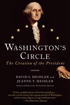 Washington's Circle: The Creation of the President, Heidler, David S. & Heidler, Jeanne T.