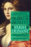 Blood and Beauty: A Novel About the Borgias, Dunant, Sarah