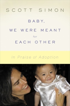 Baby, We Were Meant for Each Other: In Praise of Adoption, Simon, Scott