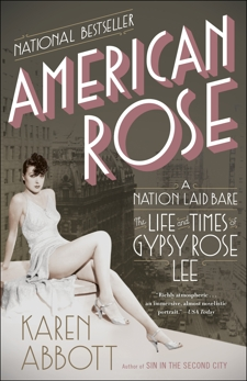 American Rose: A Nation Laid Bare: The Life and Times of Gypsy Rose Lee, Abbott, Karen