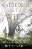 Cathedral of the Wild: An African Journey Home, Varty, Boyd