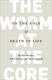 The Worm at the Core: On the Role of Death in Life, Solomon, Sheldon & Greenberg, Jeff & Pyszczynski, Tom