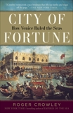 City of Fortune: How Venice Ruled the Seas, Crowley, Roger