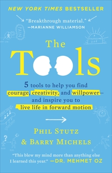 The Tools: 5 Tools to Help You Find Courage, Creativity, and Willpower--and Inspire You to Live Life in Forward Motion, Stutz, Phil & Michels, Barry