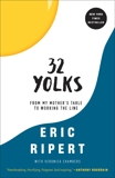 32 Yolks: From My Mother's Table to Working the Line, Ripert, Eric & Chambers, Veronica