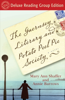 The Guernsey Literary and Potato Peel Pie Society (Random House Reader's Circle Deluxe Reading Group Edition): A Novel, Shaffer, Mary Ann & Barrows, Annie