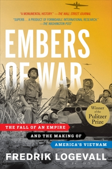 Embers of War: The Fall of an Empire and the Making of America's Vietnam, Logevall, Fredrik
