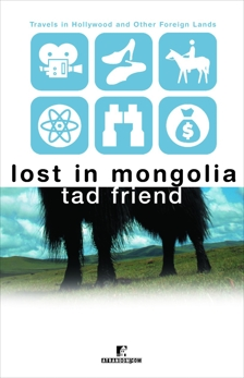 Lost in Mongolia: Travels in Hollywood and Other Foreign Lands, Friend, Tad