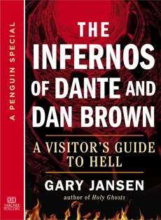 The Infernos of Dante and Dan Brown: A Visitor's Guide to Hell: A Special from Tarcher/Penguin, Jansen, Gary