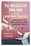 Tu negocio online ¡Hecho Fácil!: La guía paso a paso para lograr ¡el sueño del negocio propio!, Diamond, Fabiola