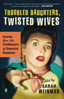 Troubled Daughters, Twisted Wives: Stories from the Trailblazers of Domestic Suspense,