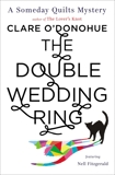 The Double Wedding Ring: A Someday Quilts Mystery Featuring Nell Fitzgerald, O'Donohue, Clare