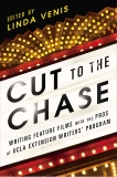 Cut to the Chase: Writing Feature Films with the Pros at UCLA Extension Writers' Program, Venis, Linda